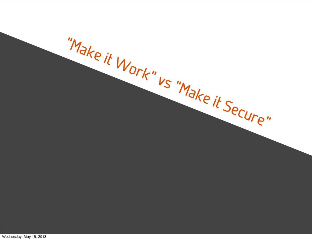 """Make it Work"" vs ""Make it Secure"" Wednesday, M..."