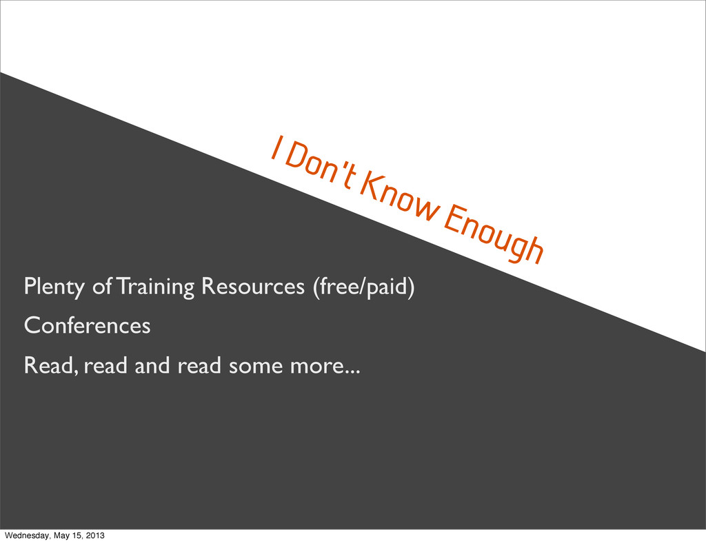 I Don't Know Enough Plenty of Training Resource...