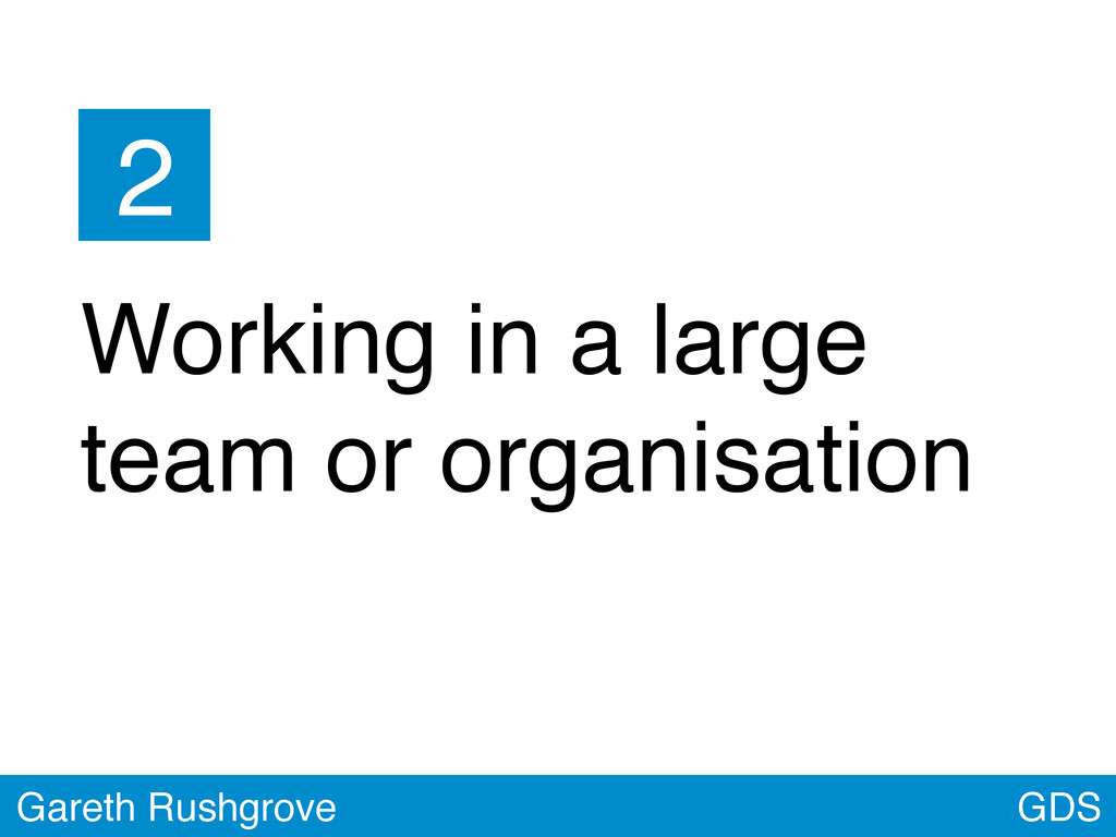 GDS Gareth Rushgrove Working in a large team or...