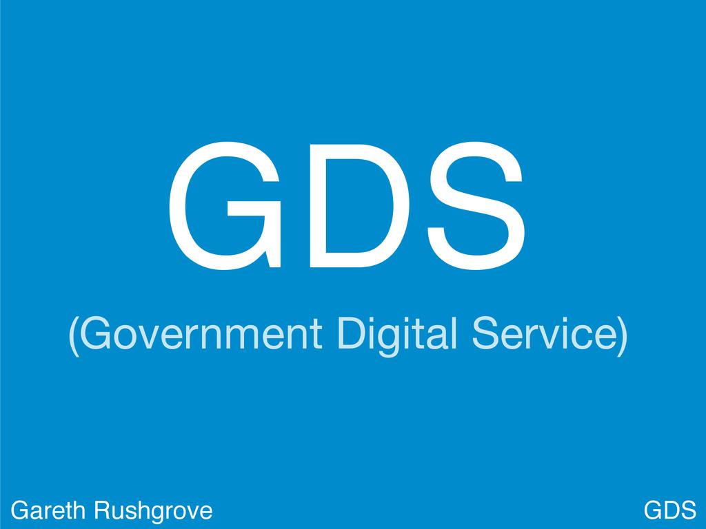 GDS (Government Digital Service) GDS Gareth Rus...