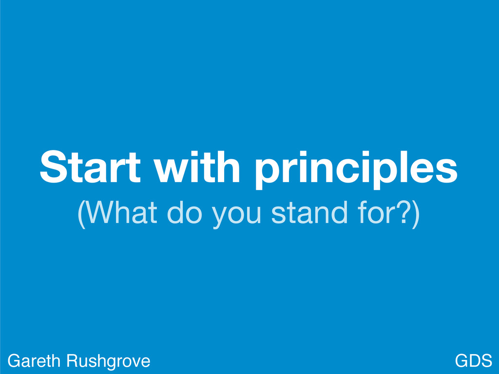 Start with principles (What do you stand for?) ...