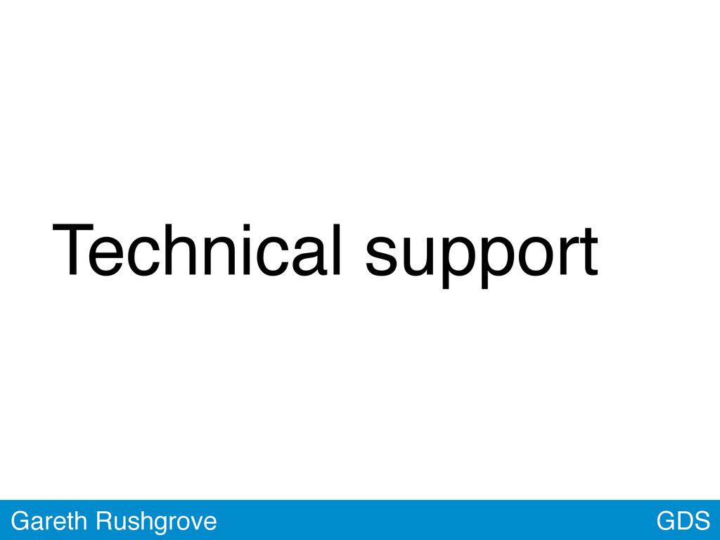 Technical support GDS Gareth Rushgrove
