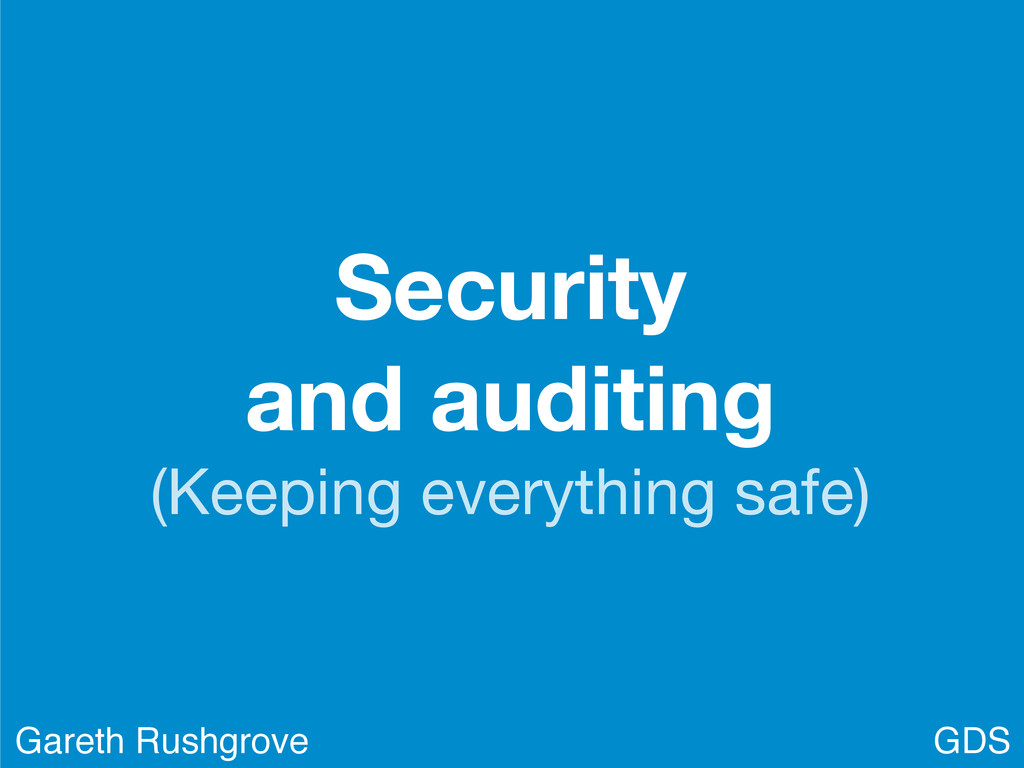 Security and auditing (Keeping everything safe)...