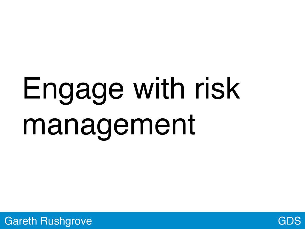 Engage with risk management GDS Gareth Rushgrove