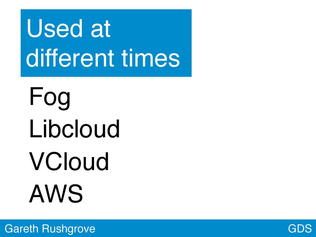 GDS Gareth Rushgrove Fog Libcloud VCloud AWS Us...