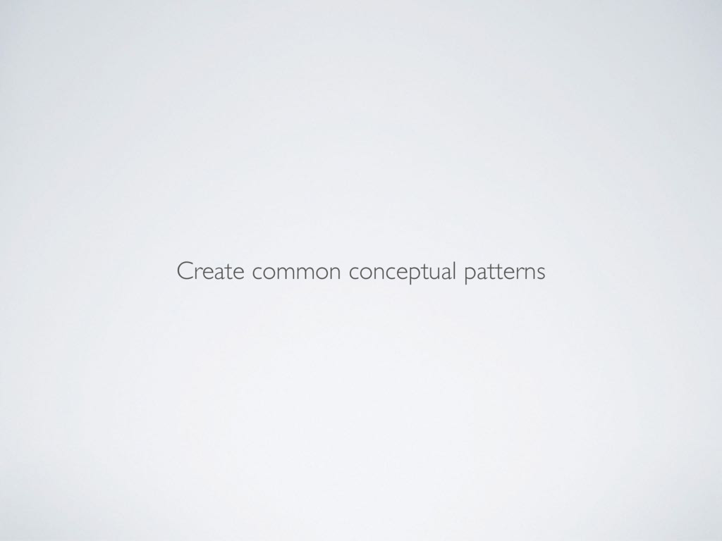 Create common conceptual patterns