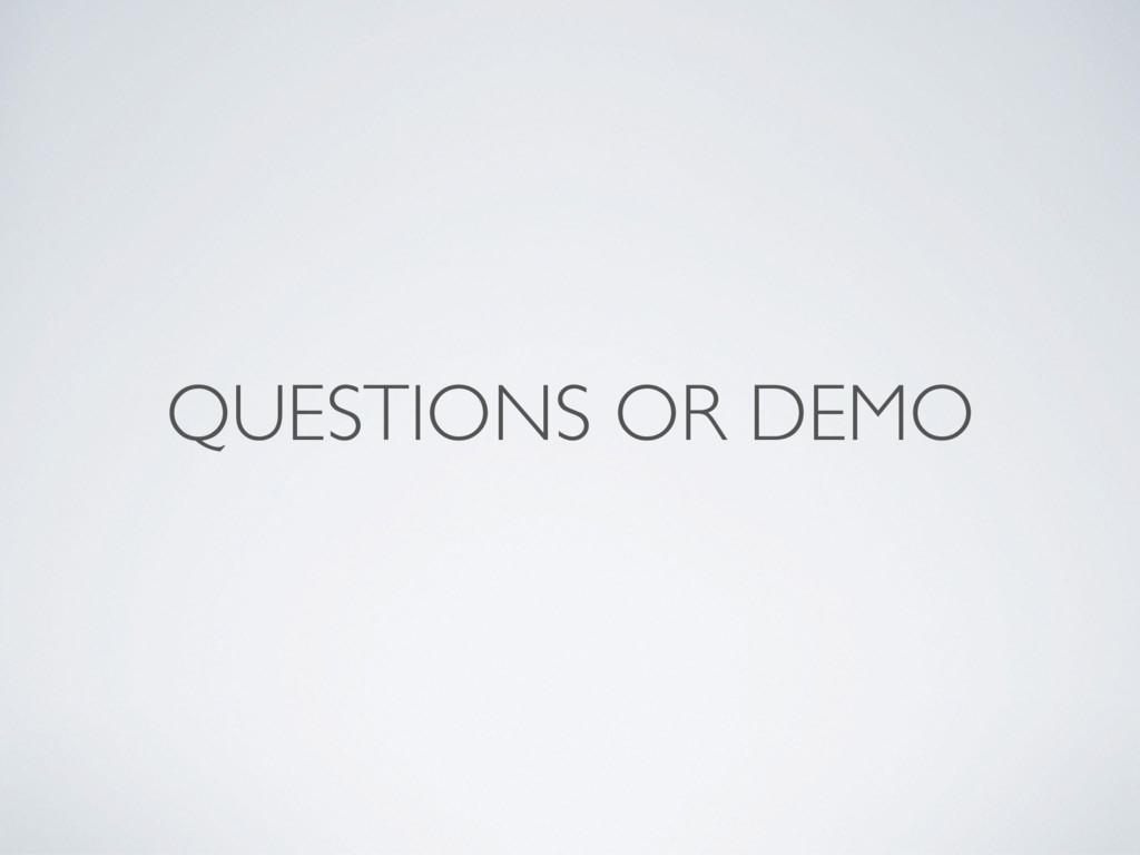 QUESTIONS OR DEMO