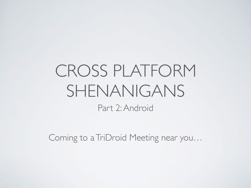 CROSS PLATFORM SHENANIGANS Part 2: Android Comi...