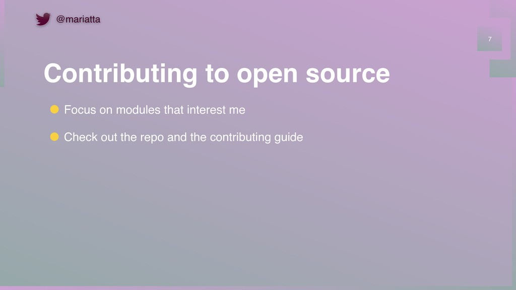 Contributing to open source 7 Focus on modules ...