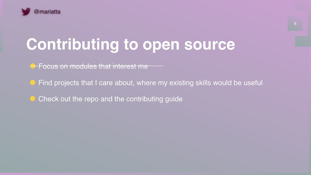 Contributing to open source 8 Focus on modules ...