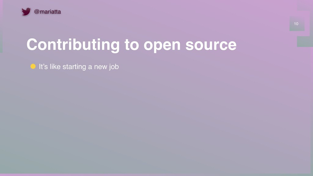 Contributing to open source 10 It's like starti...