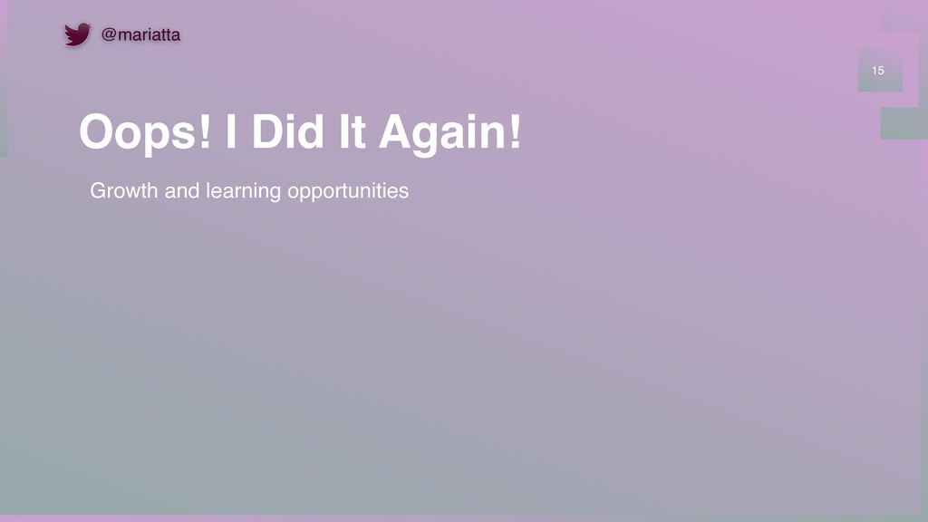 Oops! I Did It Again! 15 Growth and learning op...