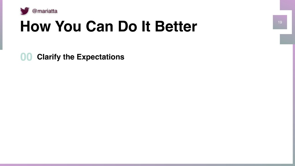 19 How You Can Do It Better Clarify the Expecta...