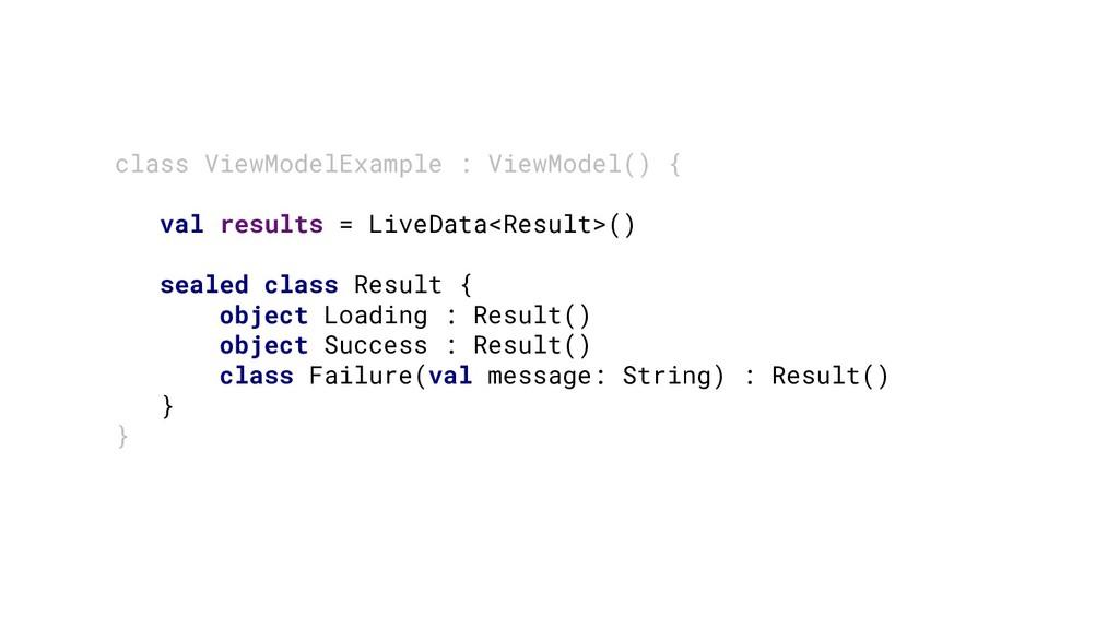 class ViewModelExample : ViewModel() { val resu...