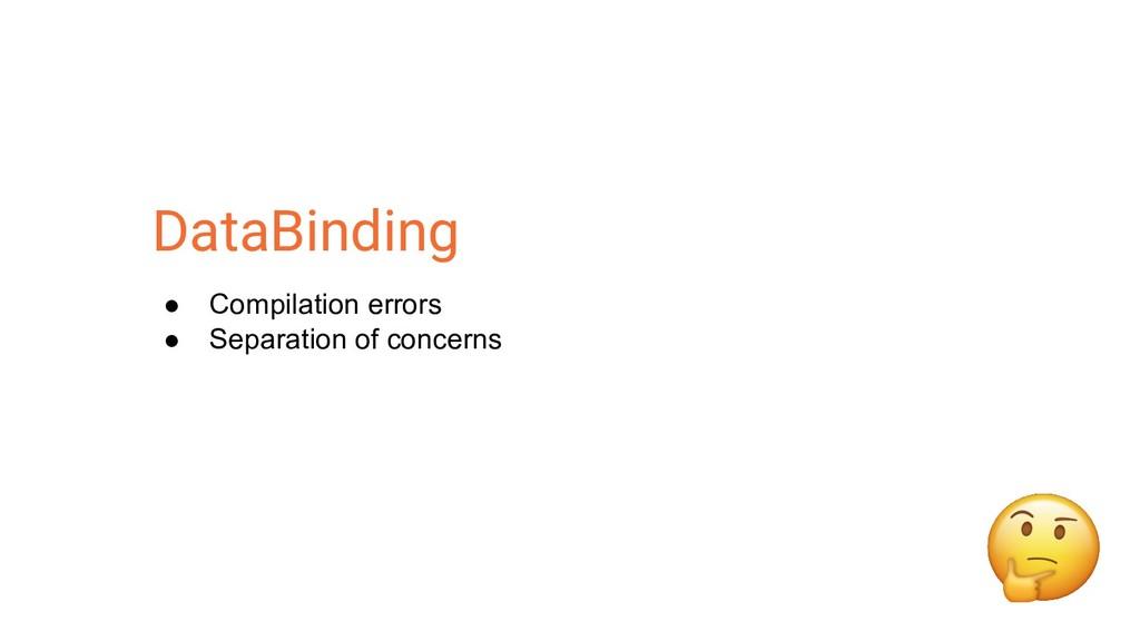 ● Compilation errors ● Separation of concerns D...