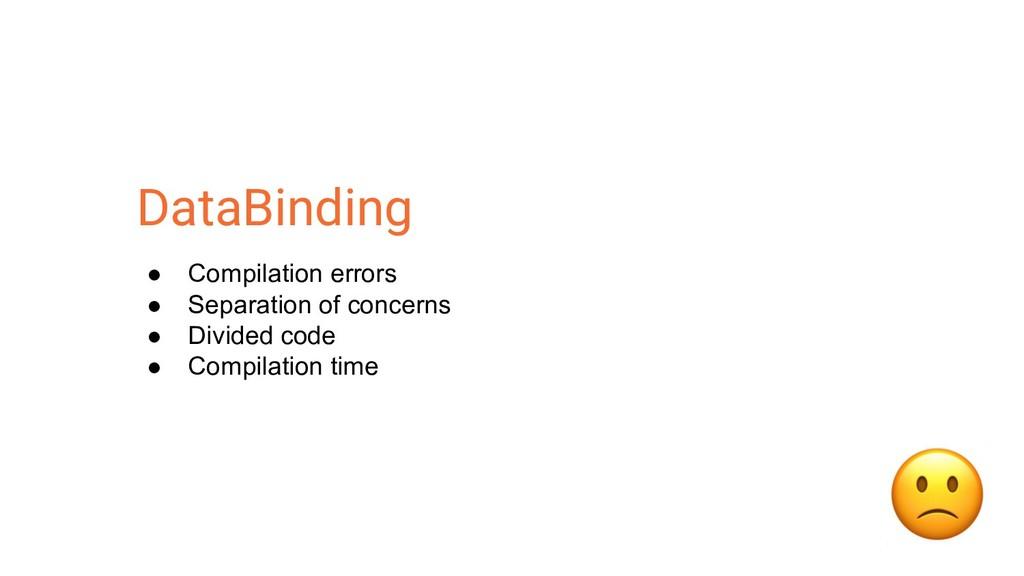 DataBinding ● Compilation errors ● Separation o...