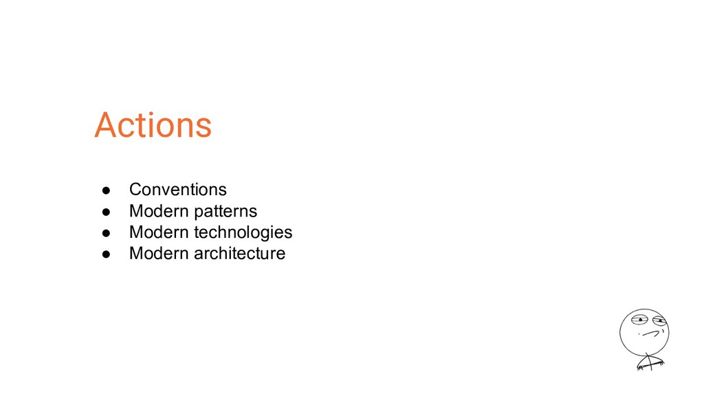 Actions ● Conventions ● Modern patterns ● Moder...
