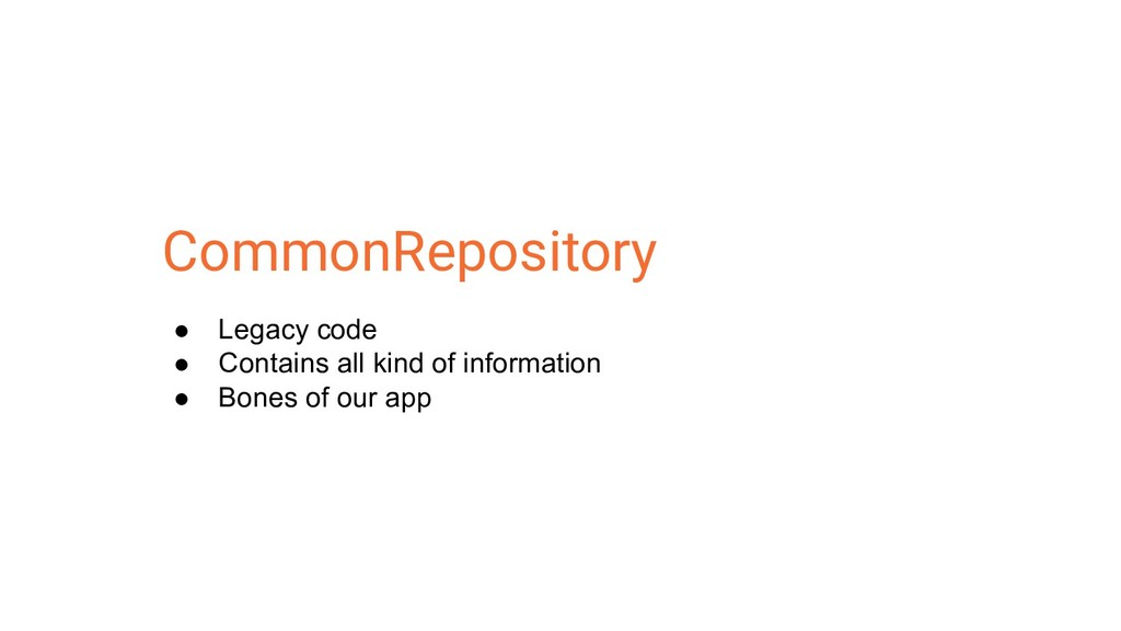 CommonRepository ● Legacy code ● Contains all k...