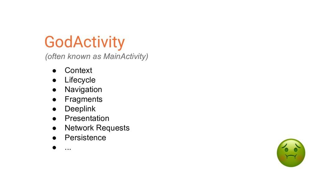 GodActivity (often known as MainActivity) ● Con...