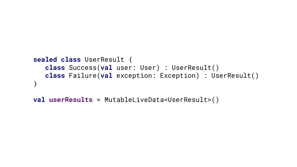 sealed class UserResult { class Success(val use...