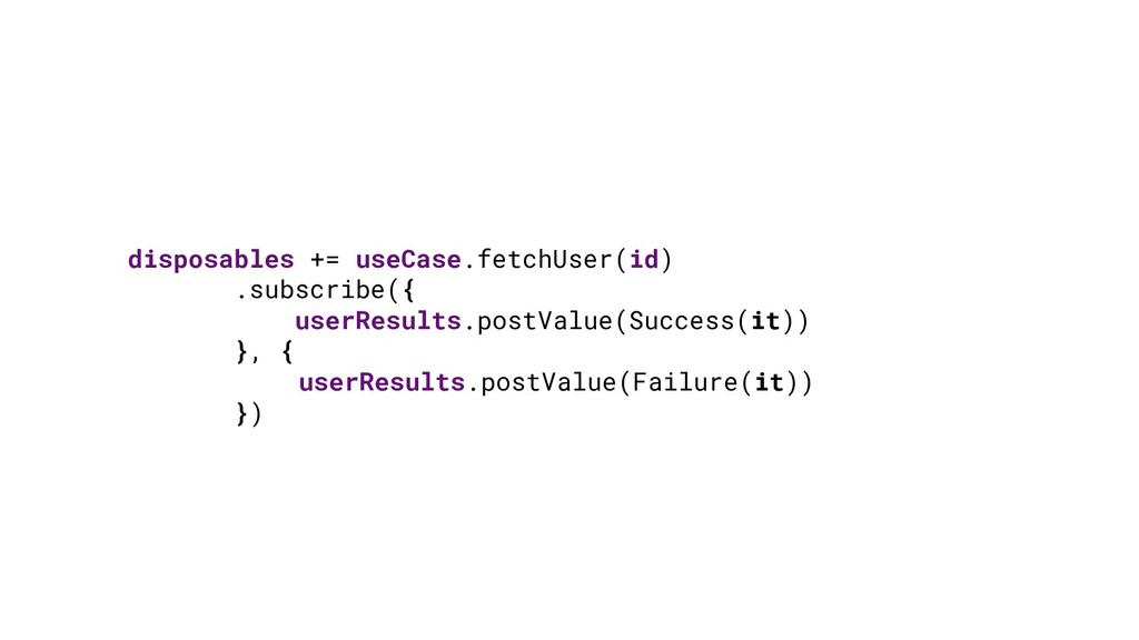 disposables += useCase.fetchUser(id) .subscribe...