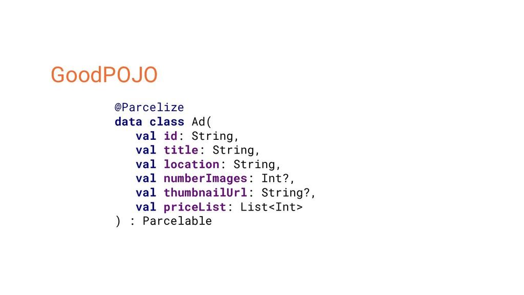 GoodPOJO @Parcelize data class Ad( val id: Stri...