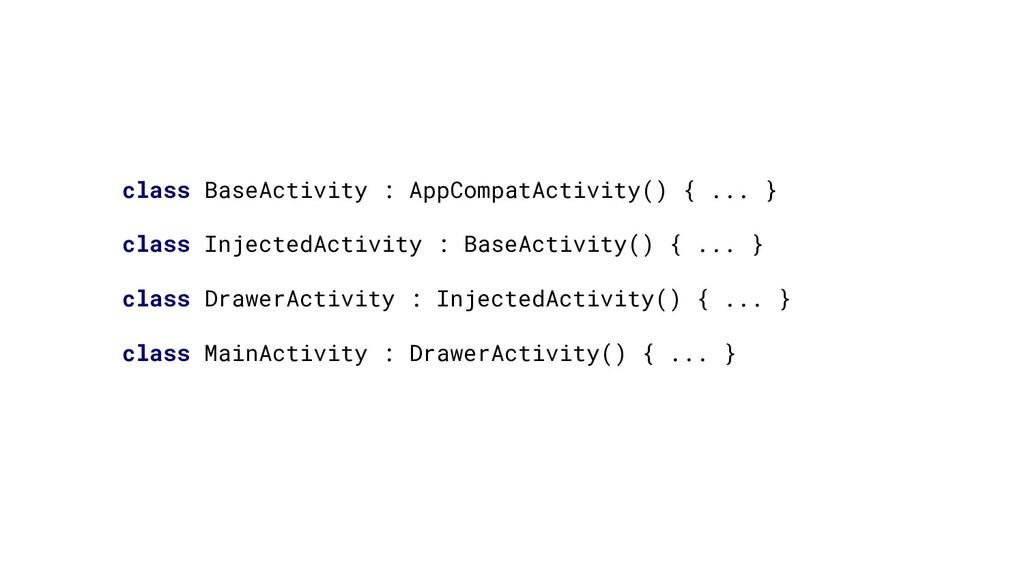 class BaseActivity : AppCompatActivity() { ... ...