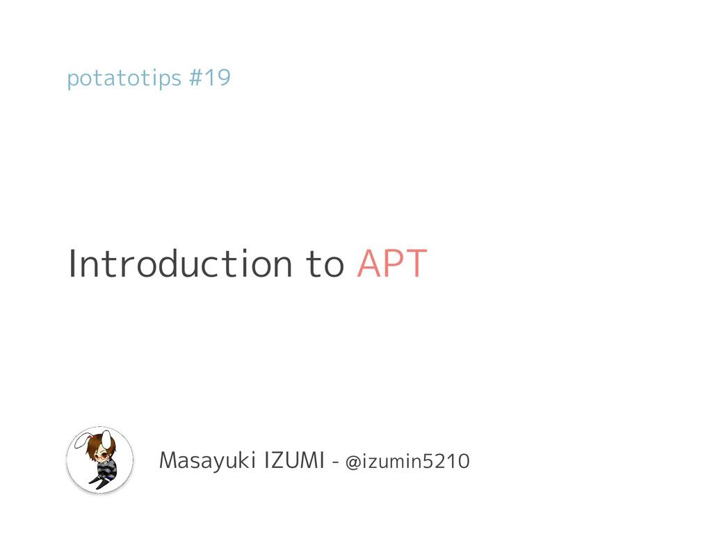 Introduction to APT Masayuki IZUMI - @izumin521...