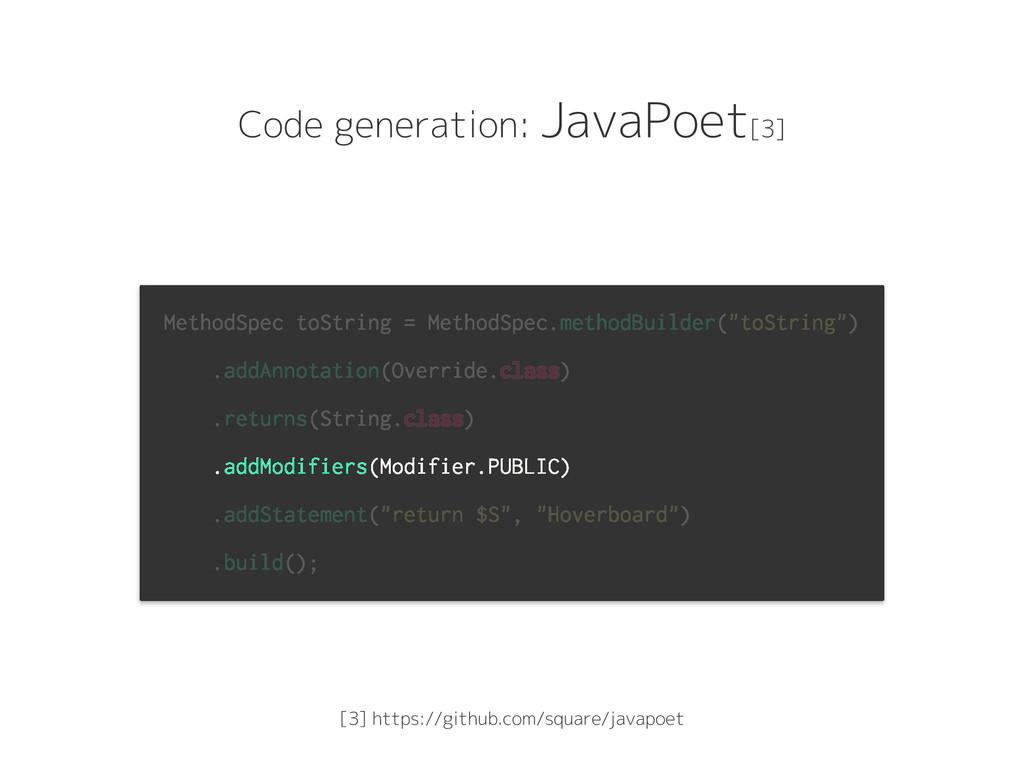 Code generation: JavaPoet[3] MethodSpec toStrin...
