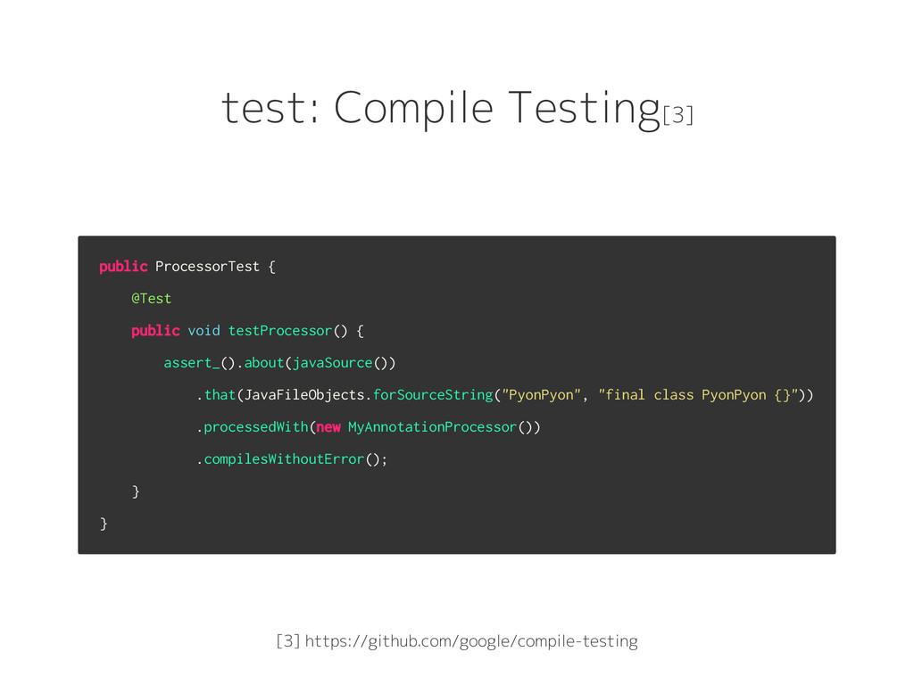 test: Compile Testing[3] public ProcessorTest {...