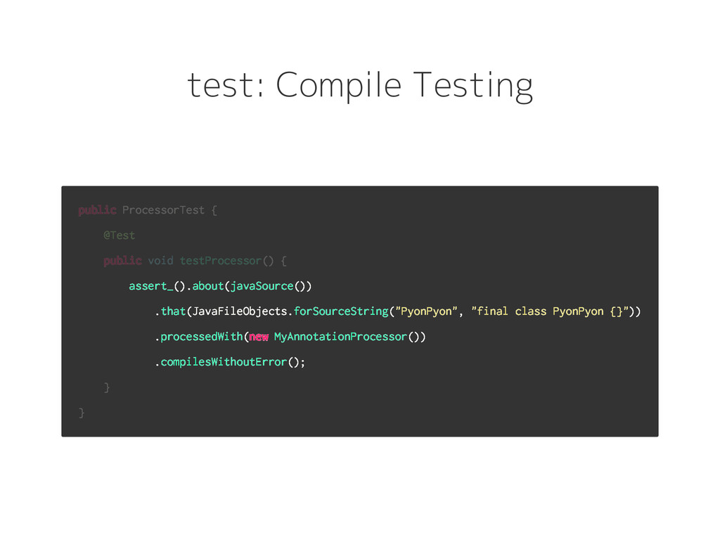 test: Compile Testing public ProcessorTest { @T...