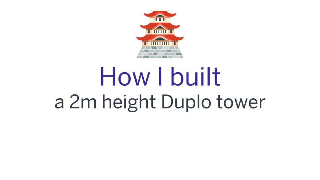 How I built a 2m height Duplo tower