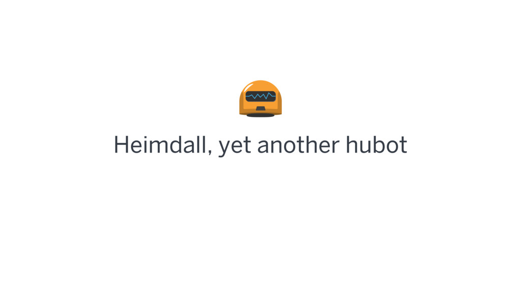 Heimdall, yet another hubot