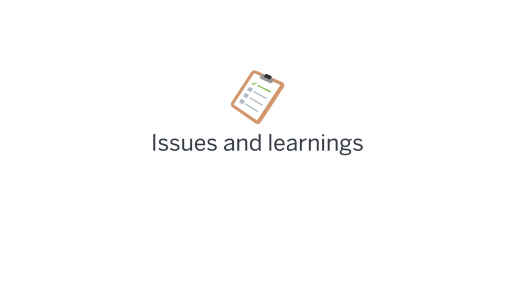 Issues and learnings