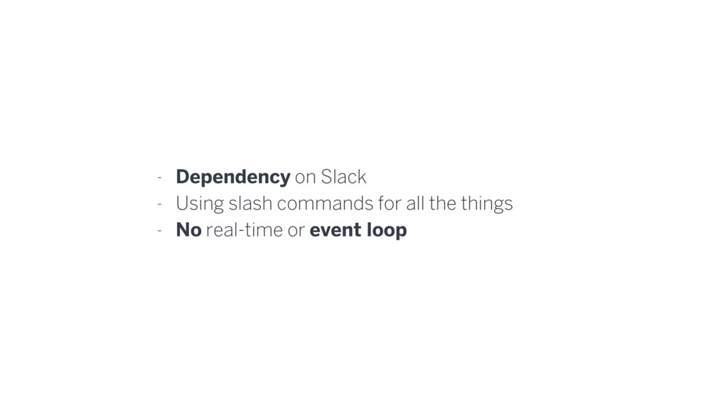 - Dependency on Slack - Using slash commands fo...