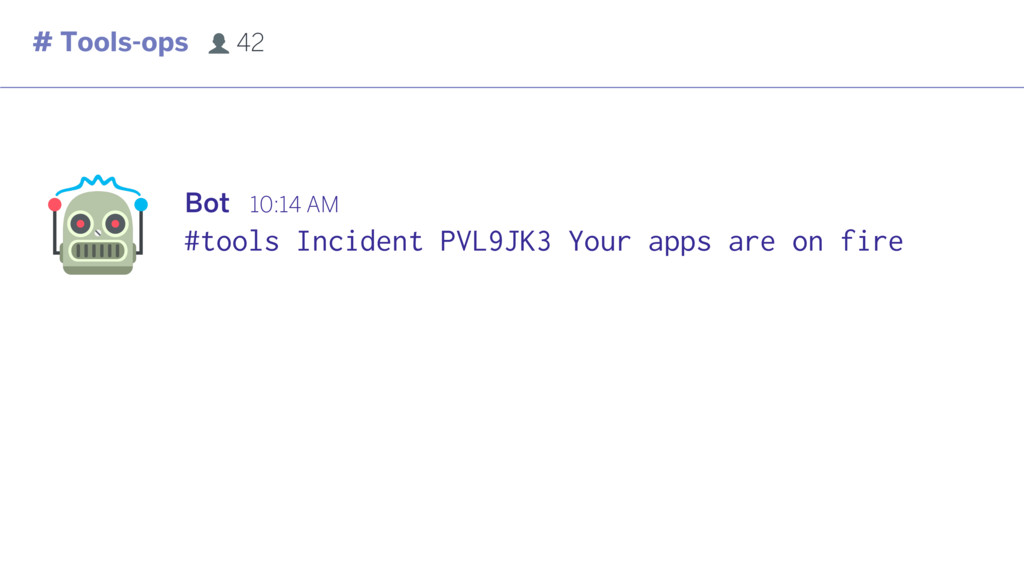 # Tools-ops 42 #tools Incident PVL9JK3 Your app...
