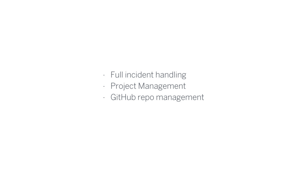 - Full incident handling - Project Management -...