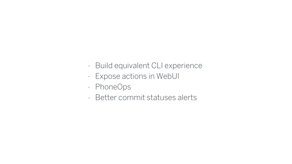 - Build equivalent CLI experience - Expose acti...