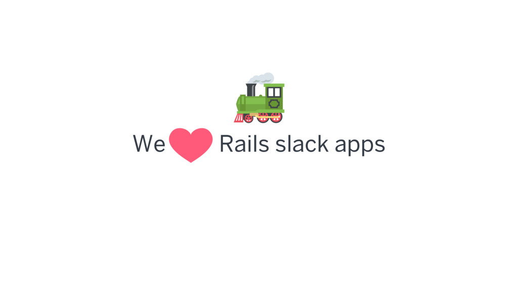 We Rails slack apps