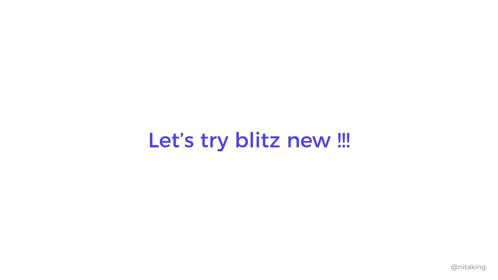 @nitaking Let's try blitz new !!!