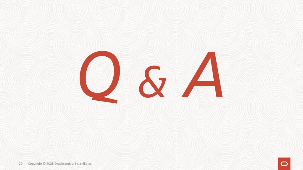 Q & A Copyright © 2021, Oracle and/or its affil...