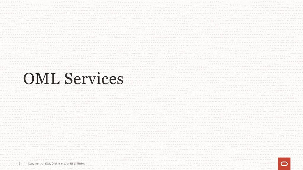 OML Services 5 Copyright © 2021, Oracle and/or ...