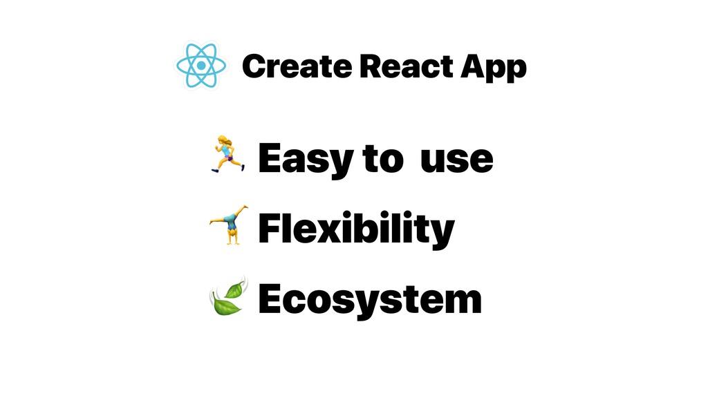 Create React App % Easy to use  Flexibility  Ec...