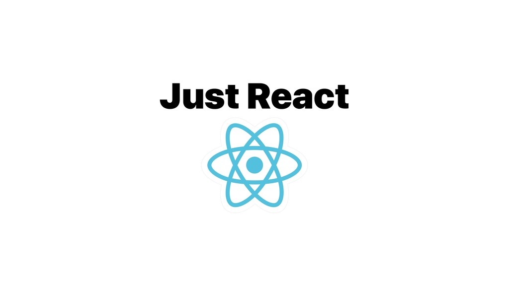 Just React