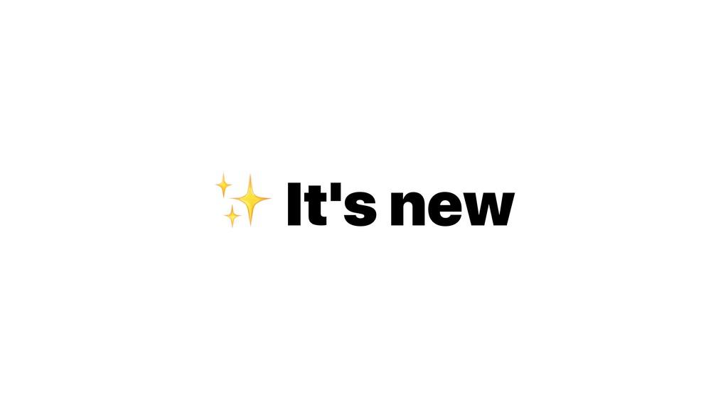 ✨ It's new