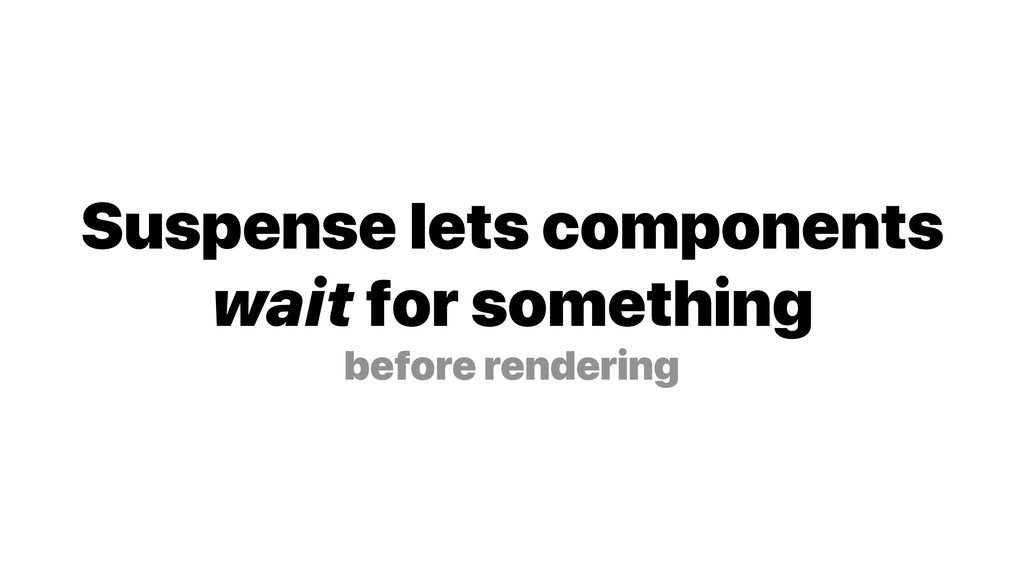 Suspense lets components wait for something bef...