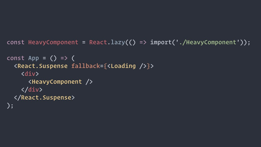const HeavyComponent = React.lazy(() => import(...