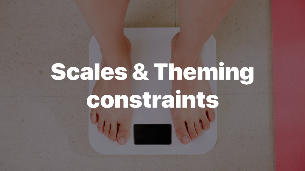 Scales & Theming constraints