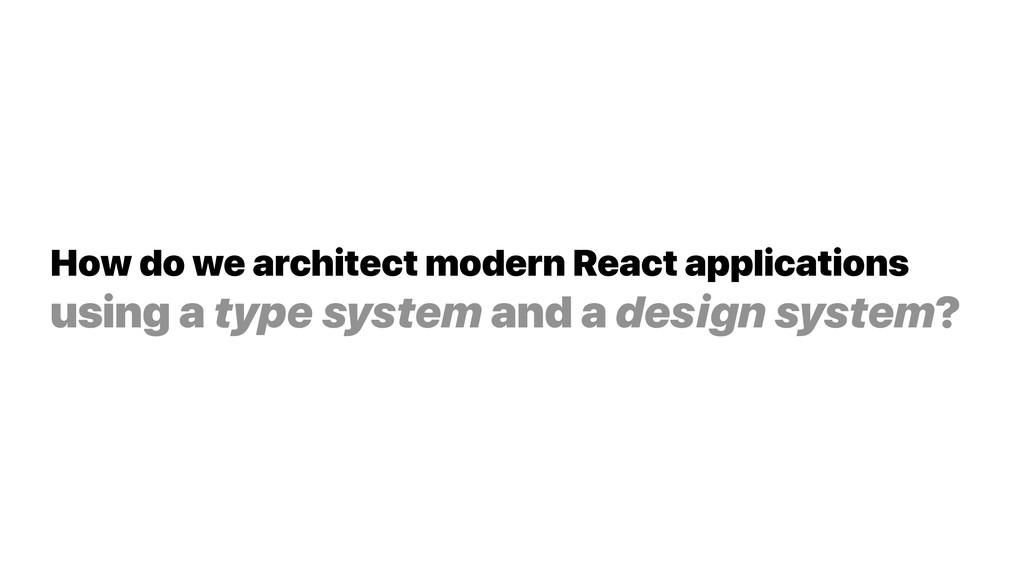 How do we architect modern React applications ...