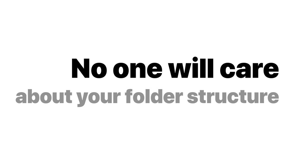 No one will care about your folder structure